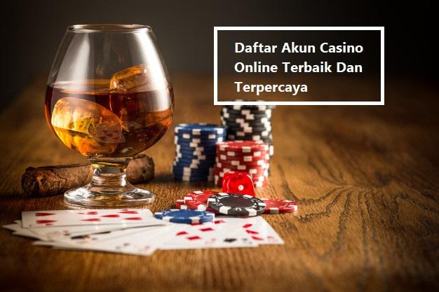 Daftar Akun Casino Online Terbaik Dan Terpercaya