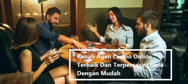 Kenali Agen Casino Online Terbaik Dan Terpercaya Dunia Dengan Mudah