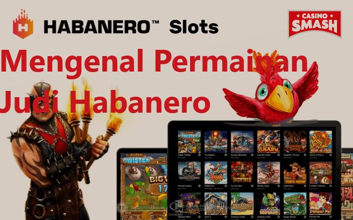Mengenal Permainan Judi Habanero