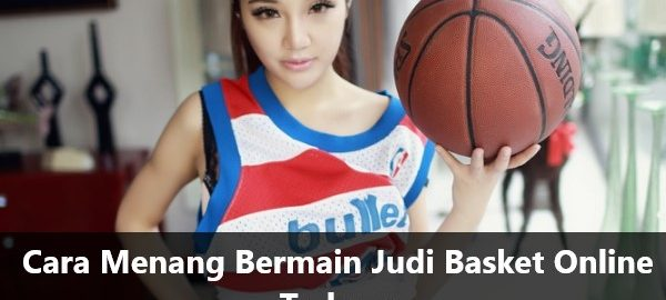 Cara Menang Bermain Judi Basket Online Terbaru